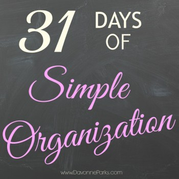 31 Days of Simple Organization at DavonneParks.com!