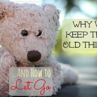 Why We Keep Their Old Things... And How to Let Go