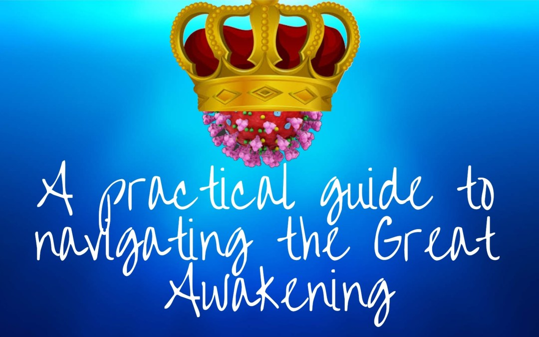 A practical guide to navigating the Great Awakening