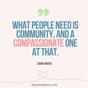 what-people-need-is-community-and-a-compassionate-one-at-that