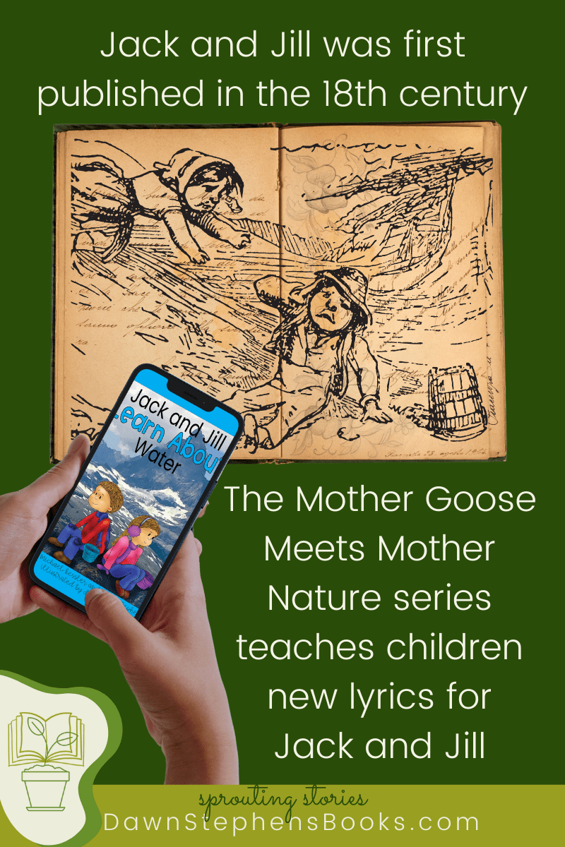 Lyrics for Jack and Jill were first published in the 18th century. Today the Mother Goose meets Mother Nature lyrics are available at DawnStephensBooks.com