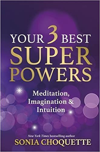 Your 3 Best Super Powers Meditation, Imagination & Intuition by SONIA CHOQUETTE