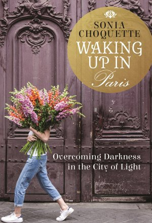 Waking Up in Paris: Overcoming Darkness in the City of Light Paperback – 2 Apr 2019