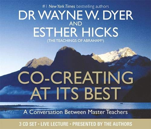 Co-Creating at Its Best by Esther Hicks and Wayne W. Dyer