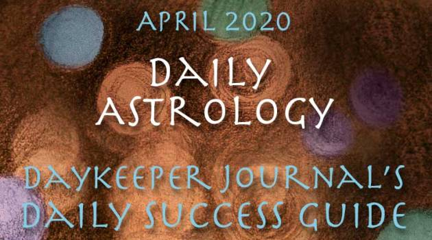 Daily Astrology, Daykeeper Success Guide, April 2020