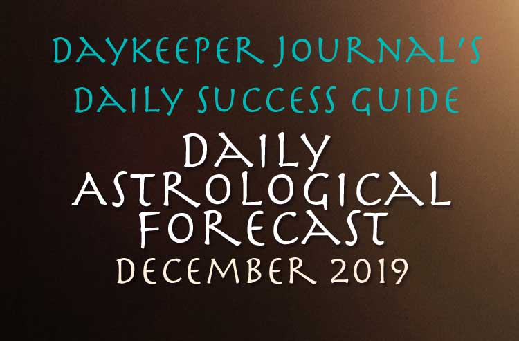 Daily Success Guide Astrological Forecast, December 2019
