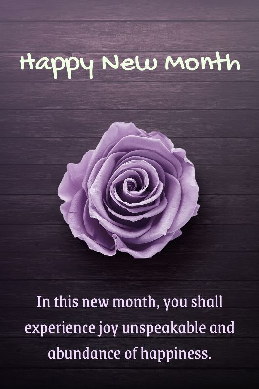 In this new month, you shall experience joy unspeakable and abundance of happiness.