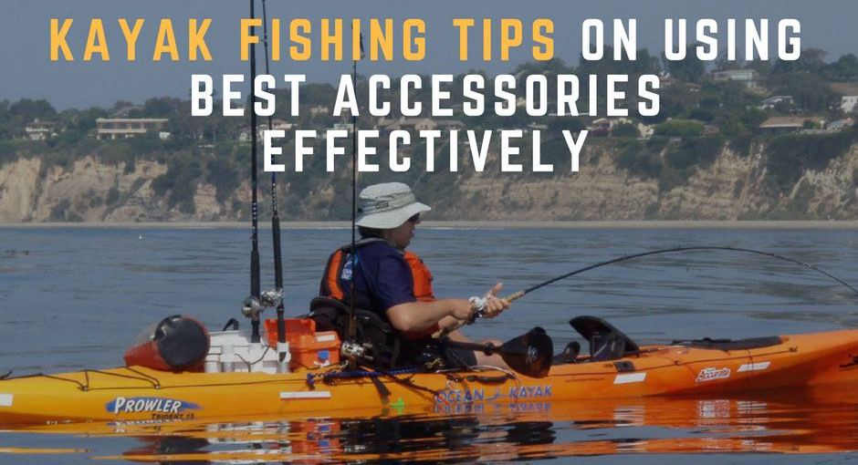Kayak Fishing Tips on Using Best Accessories Effectively
