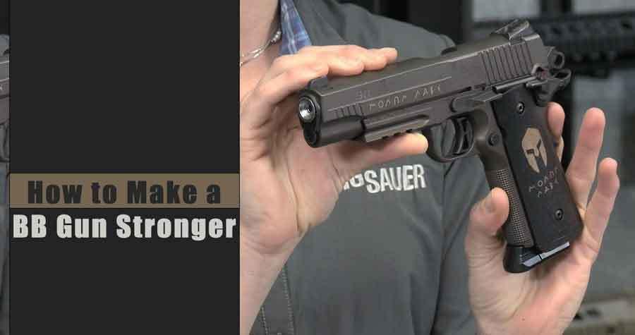 How to Make a BB Gun Stronger