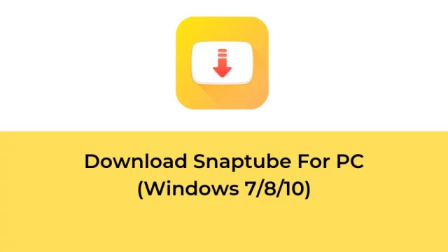 Download SnapTube for PC Windows 7/8/10