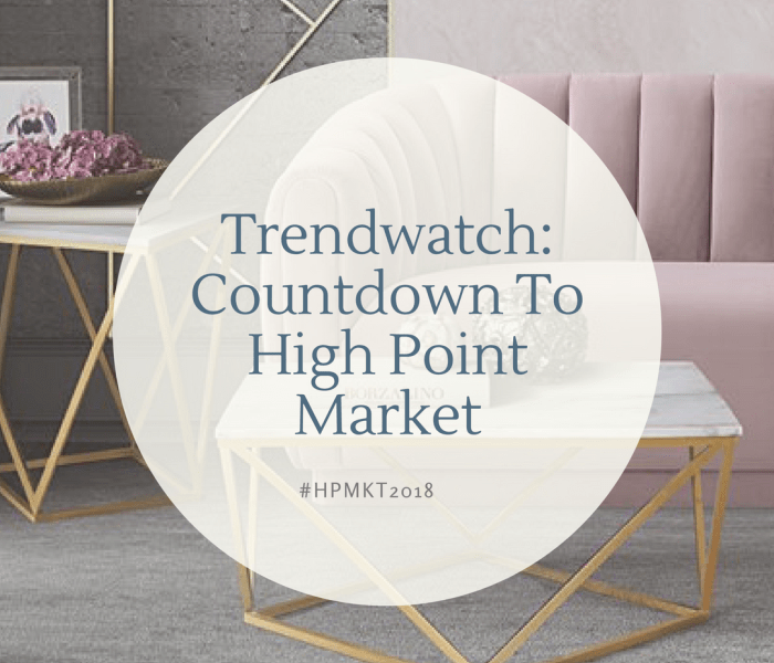 #HPMKT: Trendwatch Countdown to High Point Market