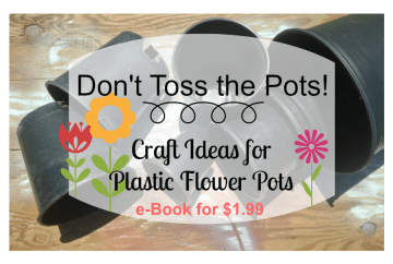 Don't Toss the Pots Craft Ideas for Plastic Flower Pots ebook | DazzleWhileFrazzled.com
