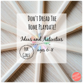 How to have a home playdate activities and ideas for girls ages 6-8 | DazzleWhileFrazzled.com