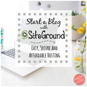How to start a blog with SiteGround hosting | DazzleWhileFrazzled.com