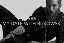 dbag dating tbt my date with bukowski