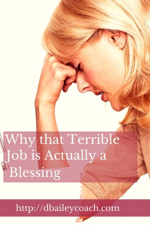 Why that Terrible job is actually a blessing by Deborah A Bailey