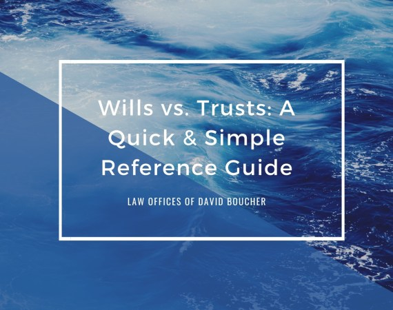 Wills vs. Trusts: A Quick & Simple Reference Guide