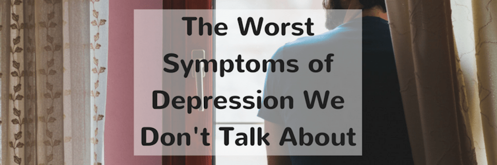 The Worst Symptoms of Depression We Don't Talk About