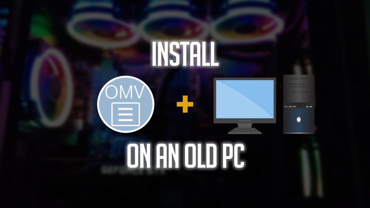 Setup OpenMediaVault on an Old PC