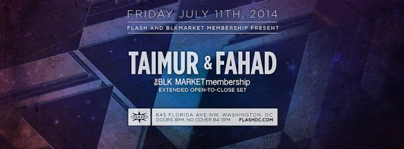 FRI July 11 Flash & The BLKMarket Membership present Taimur & Fahad