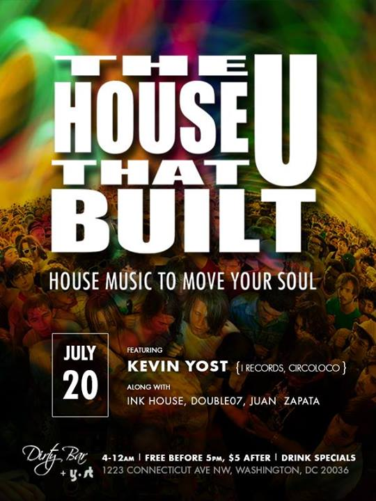Sun 7/20: The House That U Built ft Kevin Yost (I records, CIRCOLOCO), Double07, iNK House, Juan Zapata