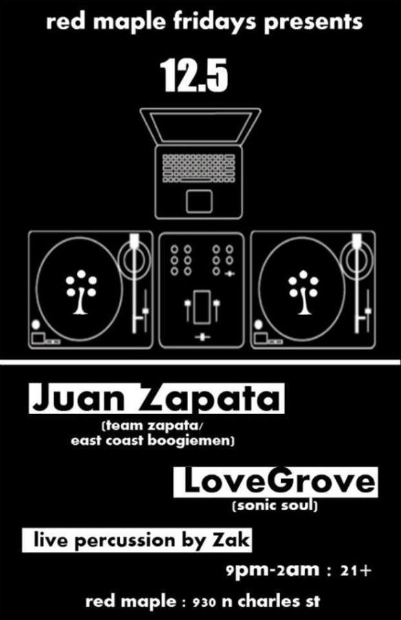 Red Maple Fridays presents Juan Zapata and DJ Lovegrove at the Red Maple, Baltimore