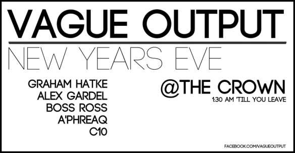Vague Output NYE with Graham Hatke, Alex Gardel, Boss Ross, Aphreaq & C10 at The Crown, Baltimore