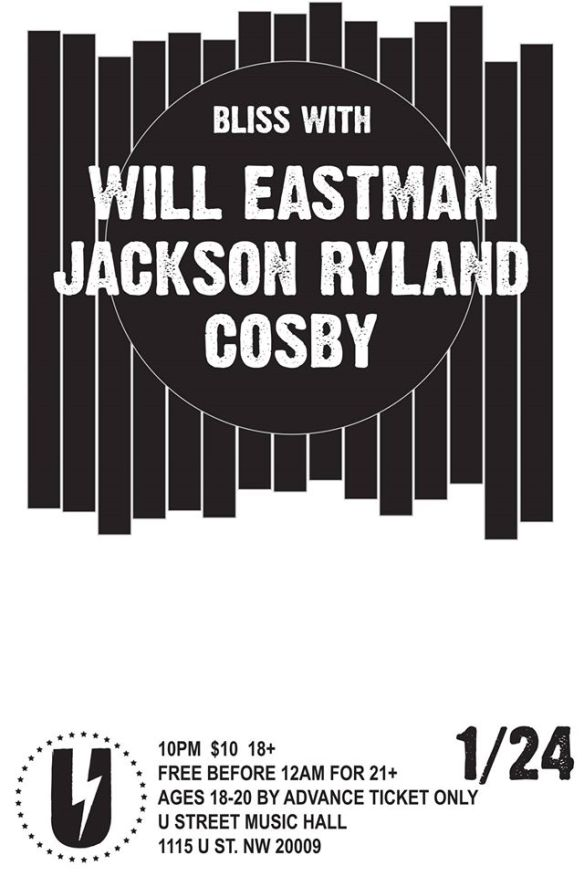 BLISS: Will Eastman, Jackson Ryland, Cosby at U Street Music Hall