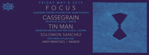 "FOCUS: Cassegrain ""Centres of Distraction"" Album Tour 2015, Tin Man and Solomon Sanchez at Flash, Body Werk with Andy Grant and Navbox in the Flash Bar"