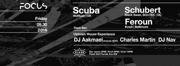Focus: Scuba with Schubert and Feroun at Flash with The Uptown House Experience featuring DJ Aakmael, DJ Nav and Charles Martin in the Flash Bar