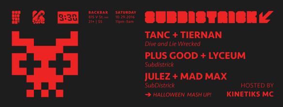 SubDistrick! - Halloween Mash-UP 2016 with Tanc + Tiernan, Plus Good + Lyceum, Julez + Mad Max & Kinetic MC at Backbar