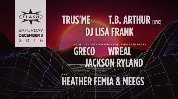 Trus'me, T.B. Arthur LiVE with DJ Lisa Frank at Flash, with Cahoots Records Vol 6 Release Party with Greco, Wreal and Jackson Ryland on the Rooftop and Heather Femia & DJ Meegs in the Flash Bar