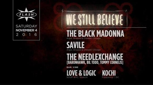 We Still Believe: The Black Madonna with Savile & TNX at Flash, with Vibe featuring Kochi & AB Logic in the Flash Bar, and Solomon Sanchez & Patrick Fonseca on the rooftop
