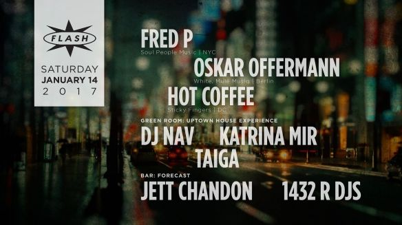 Fred P, Oskar Offermann & Hot Coffee at Flash, with Uptown House Experience featuring DJ Nav, Taiga and Katrina Mir in the Green Room and Forecast with the 1432R DJs and Jett Chandon in the Flash Bar