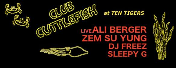 Club Cuttlefish with Ali Berger, Zem SuYung, DJ Freez and Sleepy G at Ten Tigers Parlour