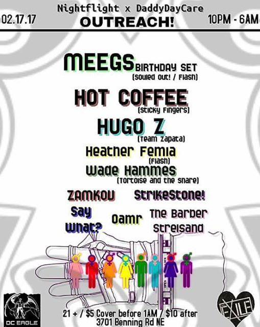 Nightflight & Daddy Day Care present Outreach featuring Hot Coffee, Hugo Zapata, Heather Femia, Wade Hammes, Zamkov, Strikestone!, Say What?, Omar & The Barber Streisand at The DC Eagle