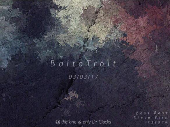BaltoTroit with Boss Ross, Steve Kirn, Itzjack and Special Guest at Dr. Clock's Nowhere Bar