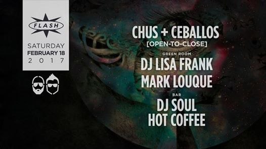 Chus & Ceballos Open to Close at Flash, with DJ Lisa Frank & Mark Louque in the Green Room and DJ Soul & Hot Coffee in the Flash Bar