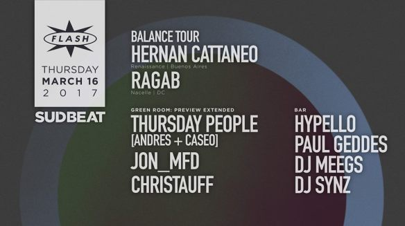 Hernan Cattaneo with Ragab at Flash, with Preview Late Night featuring Thursday People, John_MFD & Christauff in the Green Room and Hypello, Paul Geddes, DJ Meegs & DJ Synz in the Flash Bar