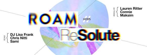 ROAM hosts ReSolute with Lauren Ritter, Connie, Maksim, DJ Lisa Frank, Chris Nitti & Sami at Secret Location