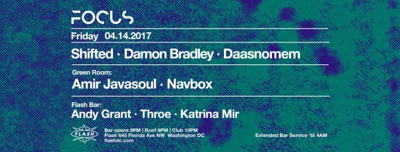 Focus: Shifted with Damon Bradley & Daasnomem at Flash, with Amir Javasoul & Navbox in the Green Room and Body Werk with Andy Grant, Throe & Katrina Mir in the Flash Bar