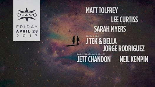 Matt Tolfrey, Lee Curtiss & Sarah Myers at Flash, with Bella & J Ten & Jorge Rodriguez in the Green Room, and Spreadlove Project with Jett Chandon, DJ Nav and Neil Kempin in the Flash Bar