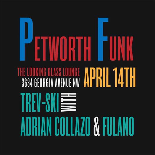 Petworth Funk with Trev-ski, Fulano & Adrian Collazo at Looking Glass Lounge