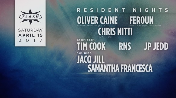 Resident Nights: Oliver Caine, Feroun &Chris Nitti at Flash, with Tim Cook, RNS & JP Jedd in the Green Room and Juice featuring Jacq Jill & Samantha Francesca in the Flash Bar
