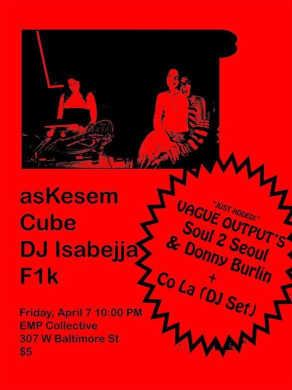 Cube, Co La, Askesem, F1k,DJ Isabejja & Vague Output with Soul 2 Seoul & Donny Burlin at E.M.P. Collective, Baltimore