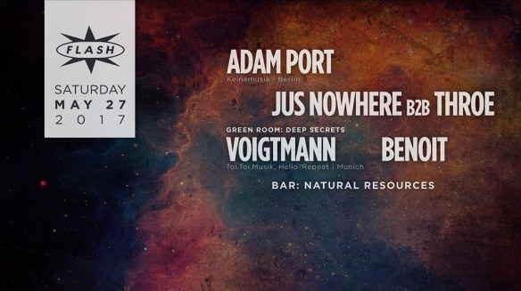 Adam Port with Jus Nowhere B2B Throe at Flash, wth Voigtmann & Benoit in the Green Room and Natural Resources with Pacific Fur Company, HOT COFFEE and Philip Goyette in the Flash Bar