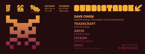 SubDistrick! May 2017 with Dave Owen, Tradecraft, Abyss, Lyceum & Julez at Backbar
