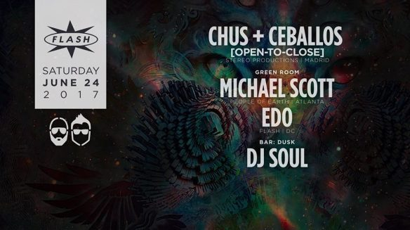 Chus & Ceballos [open-to-close] at Flash, with Michael Scott & Edo in the Green Room and Dusk with DJ Soul in the Flash Bar