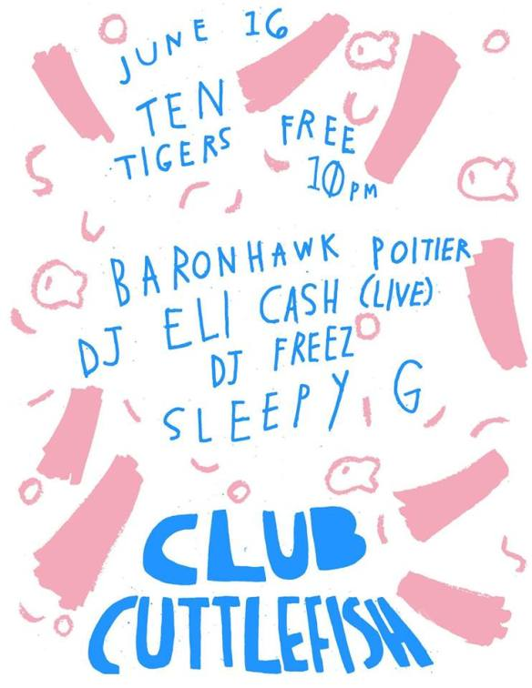 Club Cuttlefish with Baronhawk, Eli Cash (Live), DJ Free & Sleepy G at Ten Tigers Parlour