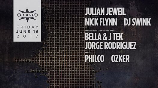 Julian Jeweil with Nick Flynn & DJ Swink at Flash with Bella & J Tek, Jorge Rodriguez in the Green Room and Philco and Ozker in the Flash Bar